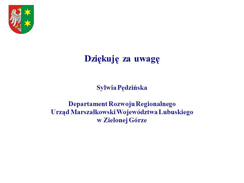 Dziękuję za uwagę Sylwia Pędzińska Departament Rozwoju Regionalnego Urząd Marszałkowski Województwa Lubuskiego w Zielonej Górze