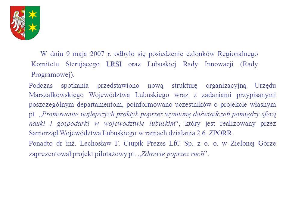 LRSI W dniu 9 maja 2007 r. odbyło się posiedzenie członków Regionalnego Komitetu Sterującego LRSI oraz Lubuskiej Rady Innowacji (Rady Programowej). Po