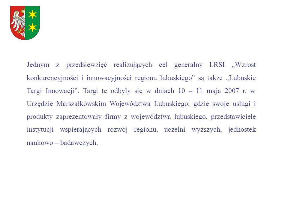 Jednym z przedsięwzięć realizujących cel generalny LRSI Wzrost konkurencyjności i innowacyjności regionu lubuskiego są także Lubuskie Targi Innowacji.
