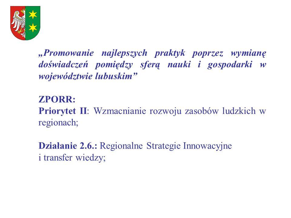 Promowanie najlepszych praktyk poprzez wymianę doświadczeń pomiędzy sferą nauki i gospodarki w województwie lubuskim ZPORR: Priorytet II: Wzmacnianie