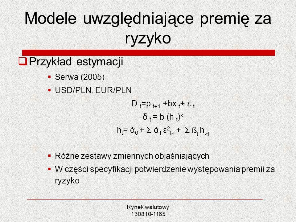 Rynek walutowy 130810-1165 Modele uwzględniające premię za ryzyko Przykład estymacji Serwa (2005) USD/PLN, EUR/PLN D t =p t+1 +bx t + ε t δ t = b (h t