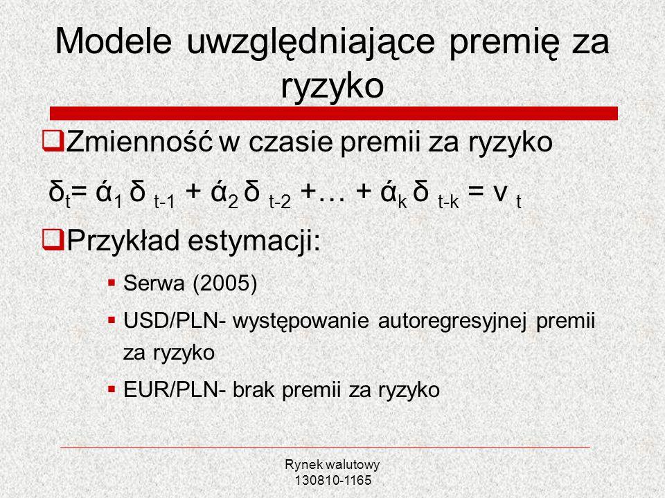 Rynek walutowy 130810-1165 Modele uwzględniające premię za ryzyko Zmienność w czasie premii za ryzyko δ t = ά 1 δ t-1 + ά 2 δ t-2 +… + ά k δ t-k = v t