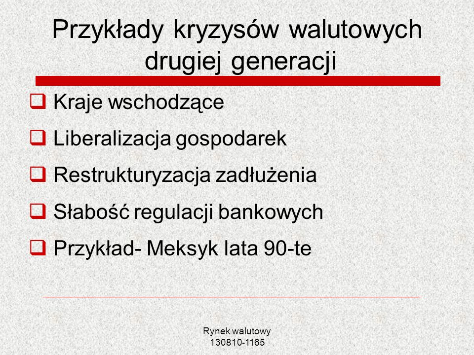 Rynek walutowy 130810-1165 Przykłady kryzysów walutowych drugiej generacji Kraje wschodzące Liberalizacja gospodarek Restrukturyzacja zadłużenia Słabo