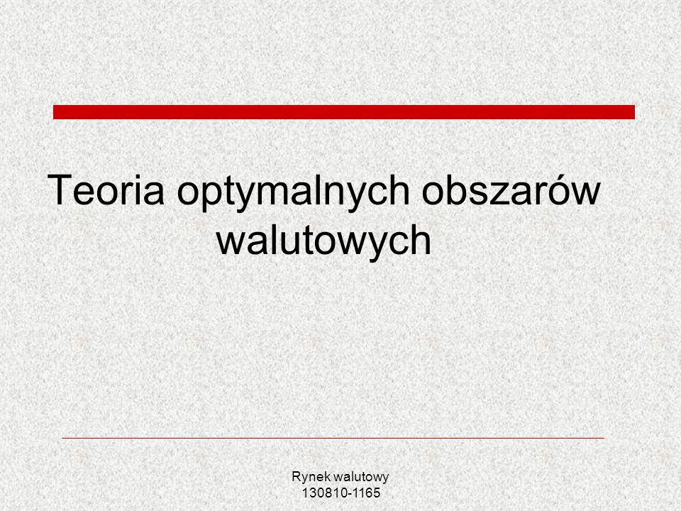 Rynek walutowy 130810-1165 Podsumowanie Niektóre kryteria optymalizacji OOW: mobilność czynników produkcji elastyczność rynku pracy otwartość gospodarki dywersyfikacja produkcji symetria szoków integracja finansowa podobieństwo stóp inflacji