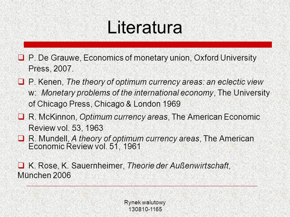 Rynek walutowy 130810-1165 Literatura P. De Grauwe, Economics of monetary union, Oxford University Press, 2007. P. Kenen, The theory of optimum curren