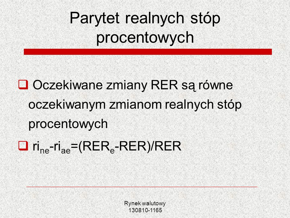 Rynek walutowy 130810-1165 Parytet realnych stóp procentowych Oczekiwane zmiany RER są równe oczekiwanym zmianom realnych stóp procentowych ri ne -ri