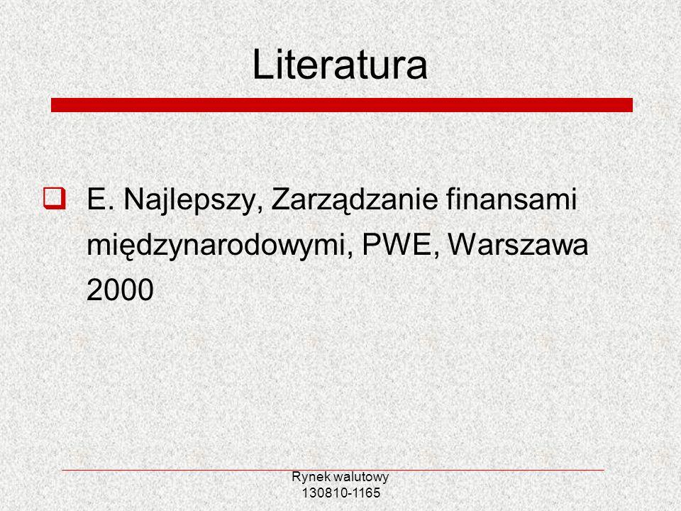 Rynek walutowy 130810-1165 Literatura E. Najlepszy, Zarządzanie finansami międzynarodowymi, PWE, Warszawa 2000