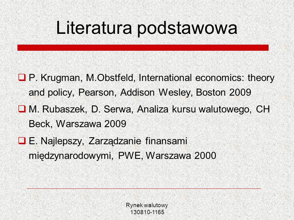 Rynek walutowy 130810-1165 Literatura podstawowa P. Krugman, M.Obstfeld, International economics: theory and policy, Pearson, Addison Wesley, Boston 2