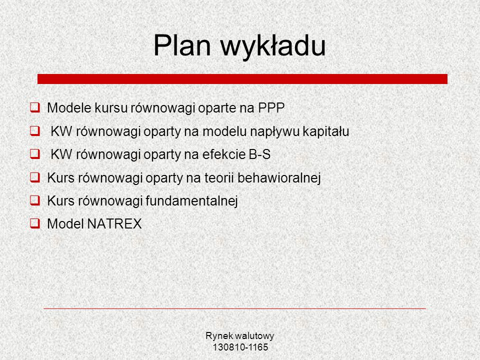 Rynek walutowy 130810-1165 Plan wykładu Modele kursu równowagi oparte na PPP KW równowagi oparty na modelu napływu kapitału KW równowagi oparty na efe