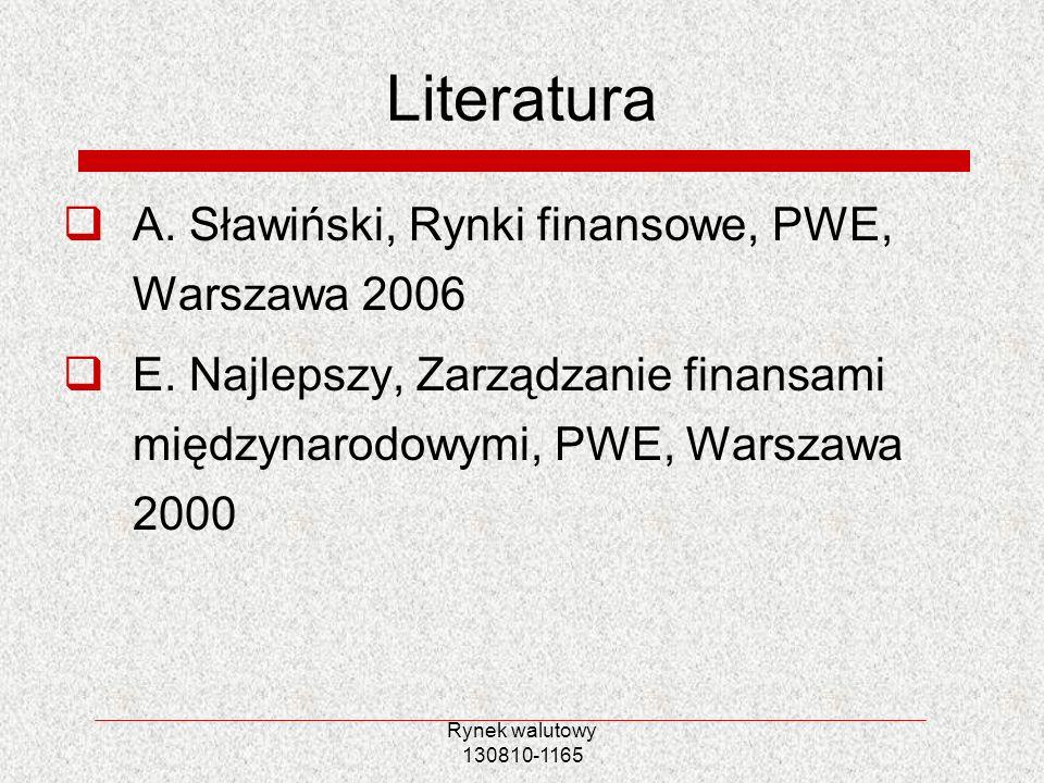 Rynek walutowy 130810-1165 Literatura A. Sławiński, Rynki finansowe, PWE, Warszawa 2006 E. Najlepszy, Zarządzanie finansami międzynarodowymi, PWE, War