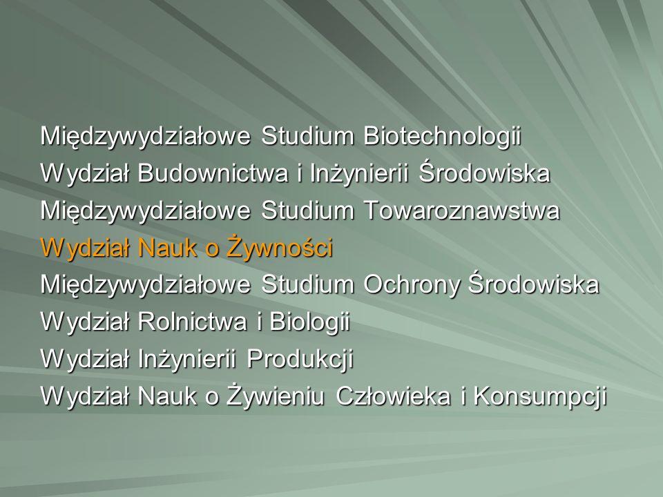 Międzywydziałowe Studium Biotechnologii Wydział Budownictwa i Inżynierii Środowiska Międzywydziałowe Studium Towaroznawstwa Wydział Nauk o Żywności Mi