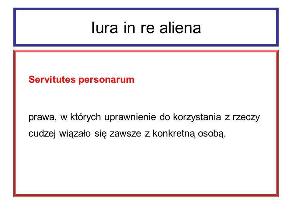 Iura in re aliena Servitutes personarum tworzyły prawny związek pomiędzy określoną osobą a rzeczą obciążoną.