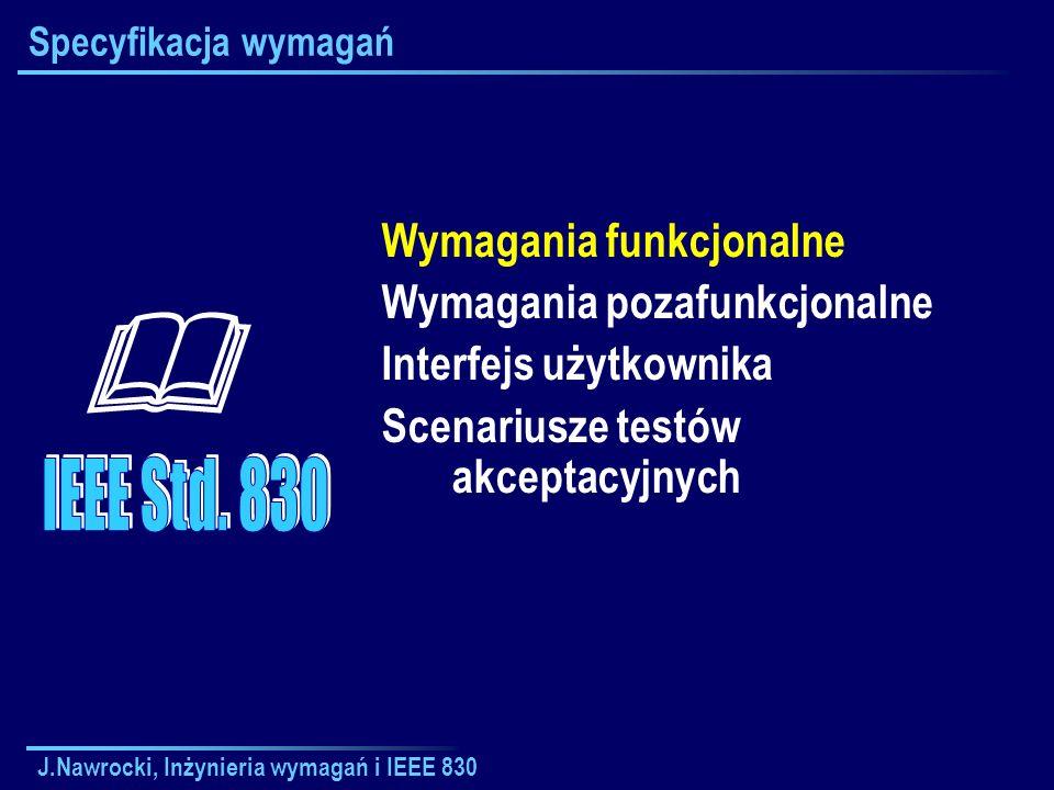 J.Nawrocki, Inżynieria wymagań i IEEE 830 Specyfikacja wymagań Wymagania funkcjonalne Wymagania pozafunkcjonalne Interfejs użytkownika Scenariusze tes