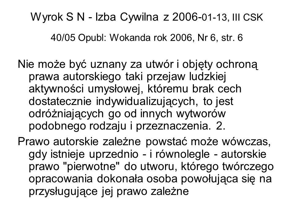 Wyrok S N - Izba Cywilna z 2006- 01-13, III CSK 40/05 Opubl: Wokanda rok 2006, Nr 6, str. 6 Nie może być uznany za utwór i objęty ochroną prawa autors