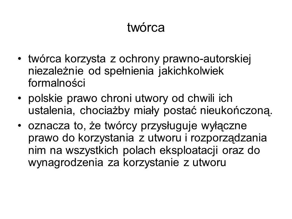 twórca twórca korzysta z ochrony prawno-autorskiej niezależnie od spełnienia jakichkolwiek formalności polskie prawo chroni utwory od chwili ich ustal