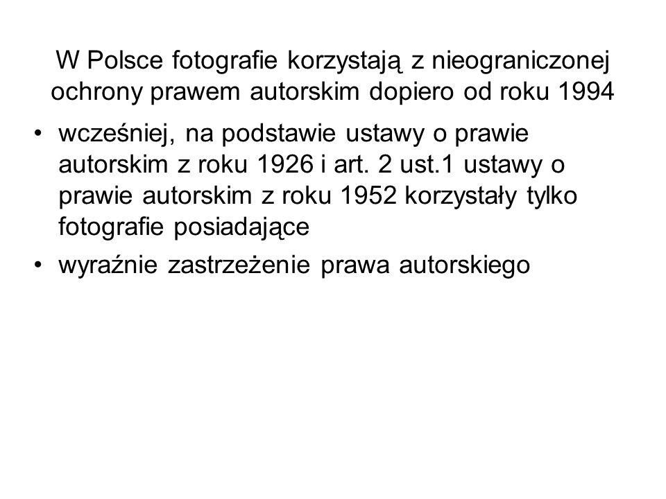 W Polsce fotografie korzystają z nieograniczonej ochrony prawem autorskim dopiero od roku 1994 wcześniej, na podstawie ustawy o prawie autorskim z rok
