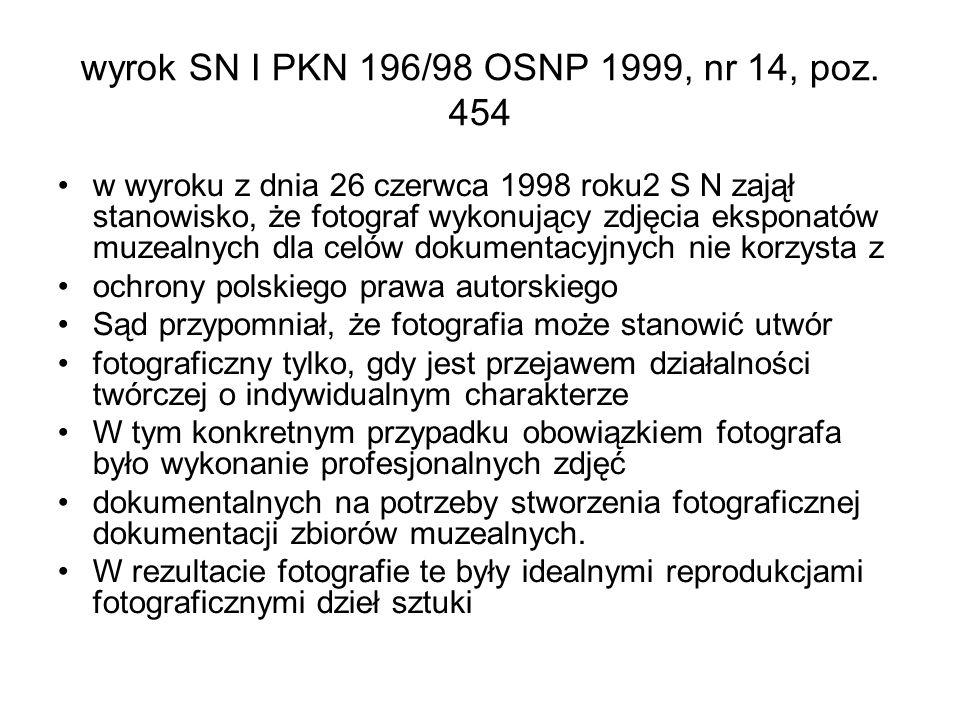 wyrok SN I PKN 196/98 OSNP 1999, nr 14, poz. 454 w wyroku z dnia 26 czerwca 1998 roku2 S N zajął stanowisko, że fotograf wykonujący zdjęcia eksponatów