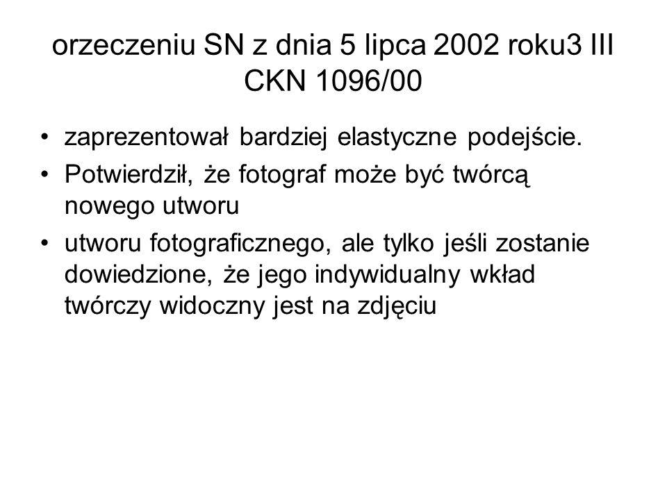 orzeczeniu SN z dnia 5 lipca 2002 roku3 III CKN 1096/00 zaprezentował bardziej elastyczne podejście. Potwierdził, że fotograf może być twórcą nowego u