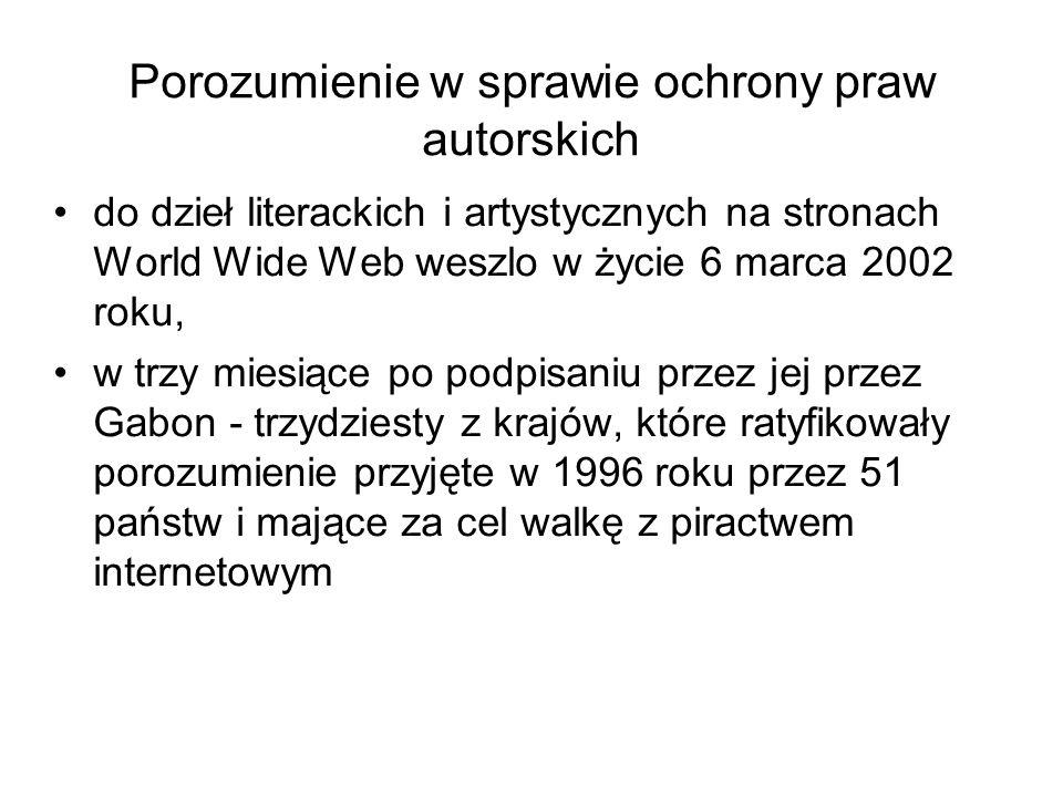 Porozumienie w sprawie ochrony praw autorskich do dzieł literackich i artystycznych na stronach World Wide Web weszlo w życie 6 marca 2002 roku, w trz