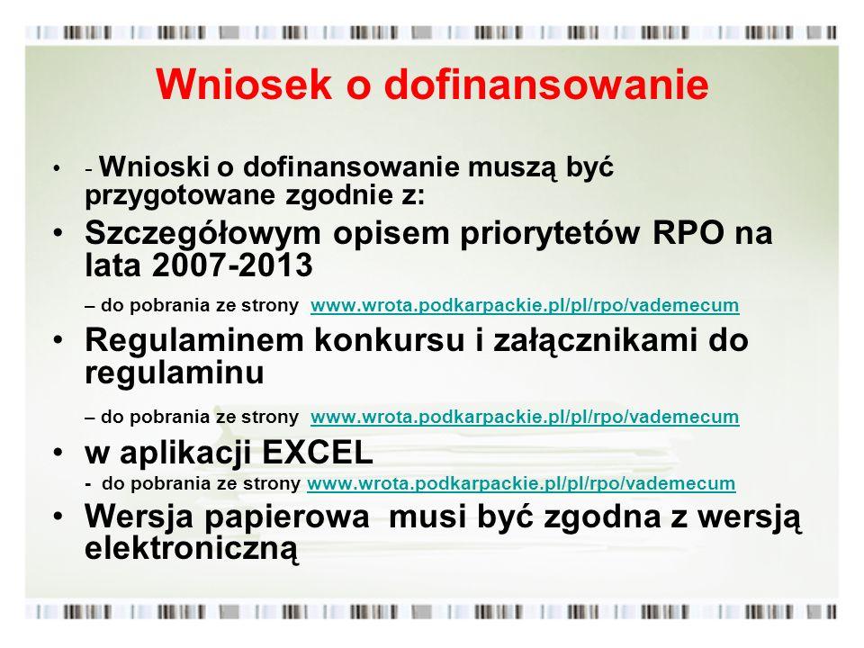 Wniosek o dofinansowanie - Wnioski o dofinansowanie muszą być przygotowane zgodnie z: Szczegółowym opisem priorytetów RPO na lata 2007-2013 – do pobra