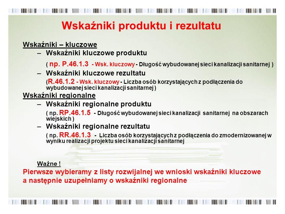 Wskaźniki produktu i rezultatu Wskaźniki – kluczowe –Wskaźniki kluczowe produktu ( np. P.46.1.3 - Wsk. kluczowy - Długość wybudowanej sieci kanalizacj