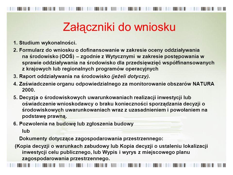 Załączniki do wniosku 1. Studium wykonalności. 2. Formularz do wniosku o dofinansowanie w zakresie oceny oddziaływania na środowisko (OOŚ) – zgodnie z