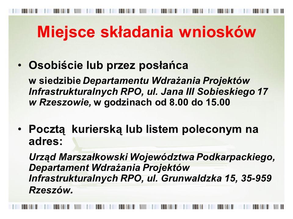 Miejsce składania wniosków Osobiście lub przez posłańca w siedzibie Departamentu Wdrażania Projektów Infrastrukturalnych RPO, ul. Jana III Sobieskiego