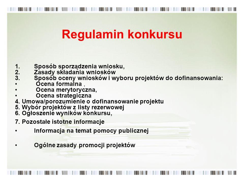 Regulamin konkursu 1.Sposób sporządzenia wniosku, 2.Zasady składania wniosków 3.Sposób oceny wniosków i wyboru projektów do dofinansowania: Ocena form