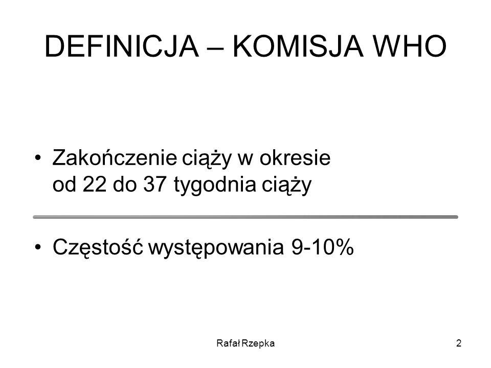 Rafał Rzepka3 KONSEKWENCJE WCZEŚNIACTWA Główna przyczyna umieralności okołoporodowej płodów i noworodków RDS – respiratory distress syndrome IVH – intraventricular hemorrhage BPD – bronchopulmonary dysplasia PDA – patent ductus arteriosus NEC – necrotising enterocolitis ROP – retinopathy of prematurity Sepsis Mózgowe porażenie dziecięce