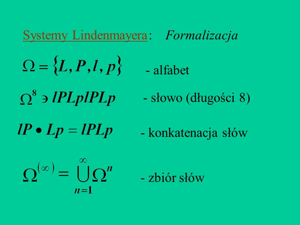 Systemy Lindenmayera Reguły podziału komórek (liter) determinują : Formalizacja podziały organizmów (słów) wg wzoru Np.