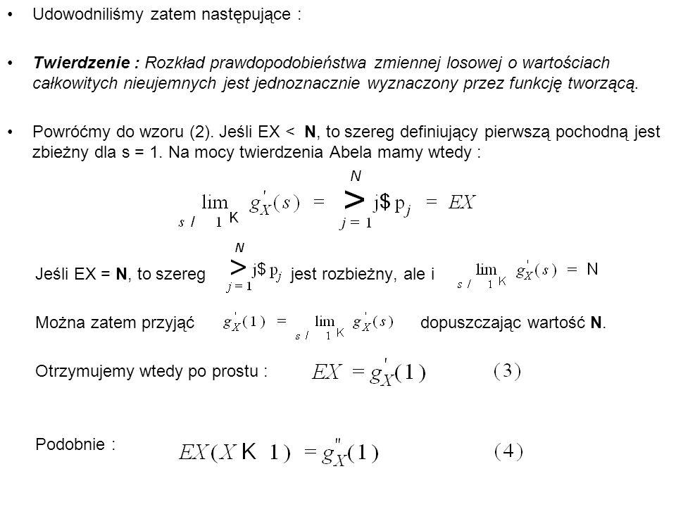 Udowodniliśmy zatem następujące : Twierdzenie : Rozkład prawdopodobieństwa zmiennej losowej o wartościach całkowitych nieujemnych jest jednoznacznie w