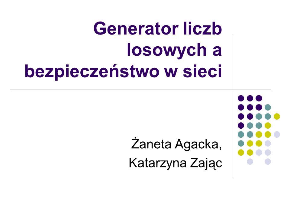 Generator liczb losowych a bezpieczeństwo w sieci Żaneta Agacka, Katarzyna Zając