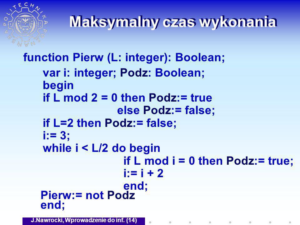 J.Nawrocki, Wprowadzenie do inf. (14) Maksymalny czas wykonania var i: integer; Podz: Boolean; begin if L mod 2 = 0 then Podz:= true else Podz:= false