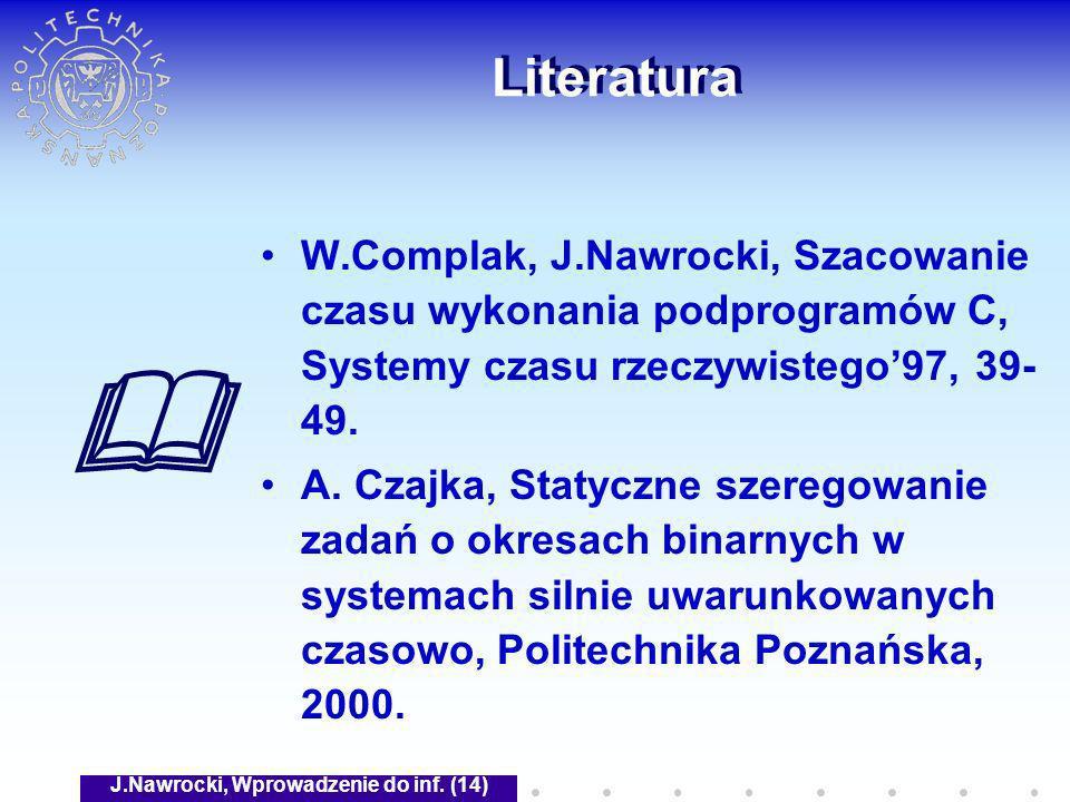 J.Nawrocki, Wprowadzenie do inf. (14) Literatura W.Complak, J.Nawrocki, Szacowanie czasu wykonania podprogramów C, Systemy czasu rzeczywistego97, 39-