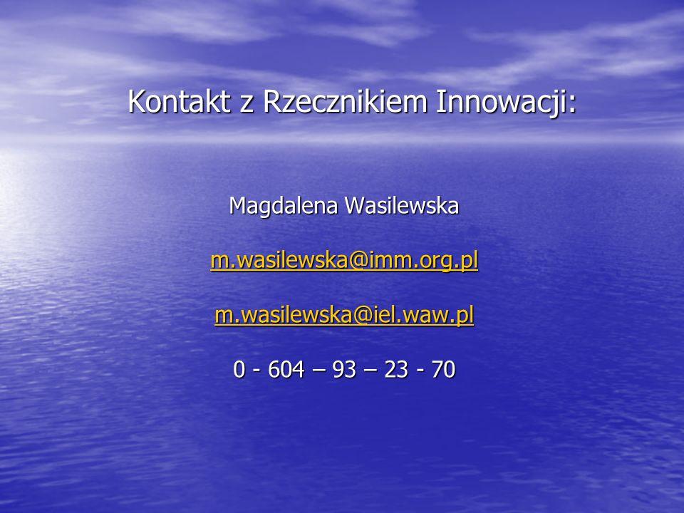Kontakt z Rzecznikiem Innowacji: Magdalena Wasilewska m.wasilewska@imm.org.pl m.wasilewska@iel.waw.pl 0 - 604 – 93 – 23 - 70