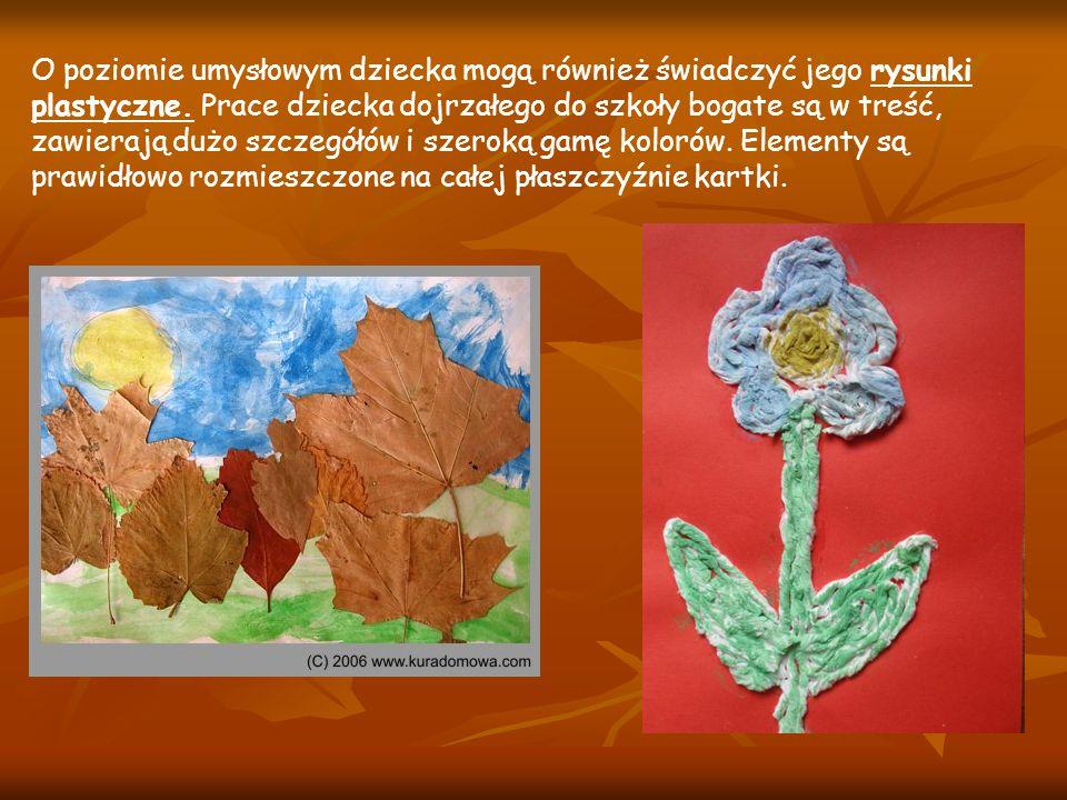 O poziomie umysłowym dziecka mogą również świadczyć jego rysunki plastyczne. Prace dziecka dojrzałego do szkoły bogate są w treść, zawierają dużo szcz
