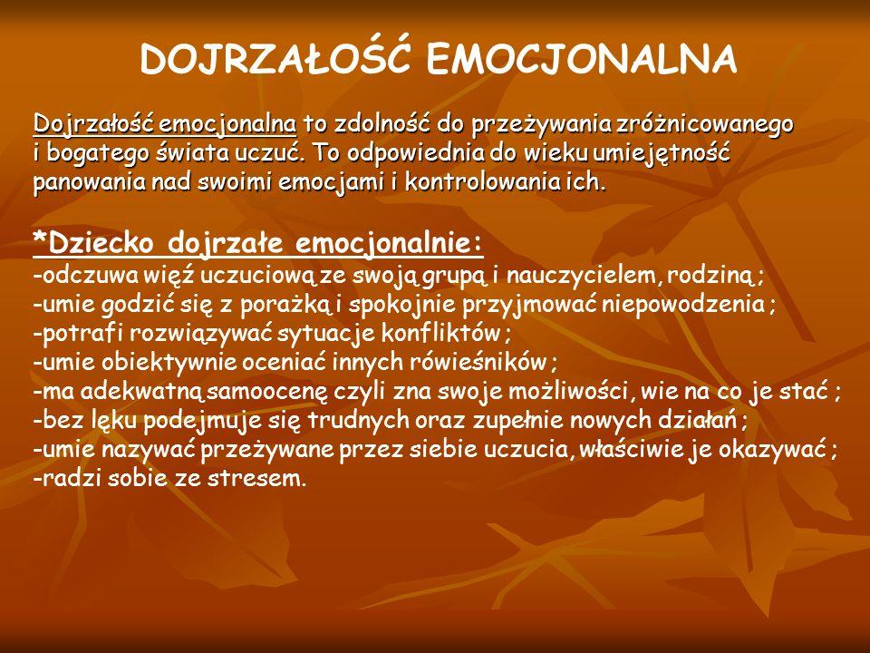 DOJRZAŁOŚĆ EMOCJONALNA Dojrzałość emocjonalna to zdolność do przeżywania zróżnicowanego i bogatego świata uczuć. To odpowiednia do wieku umiejętność p