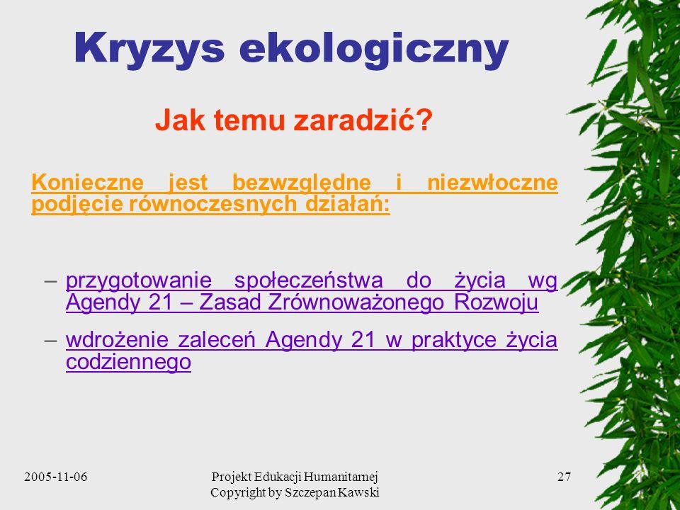 2005-11-06Projekt Edukacji Humanitarnej Copyright by Szczepan Kawski 27 Kryzys ekologiczny Jak temu zaradzić.