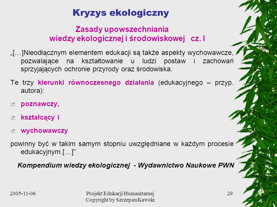 2005-11-06Projekt Edukacji Humanitarnej Copyright by Szczepan Kawski 29 Kryzys ekologiczny Zasady upowszechniania wiedzy ekologicznej i środowiskowej cz.