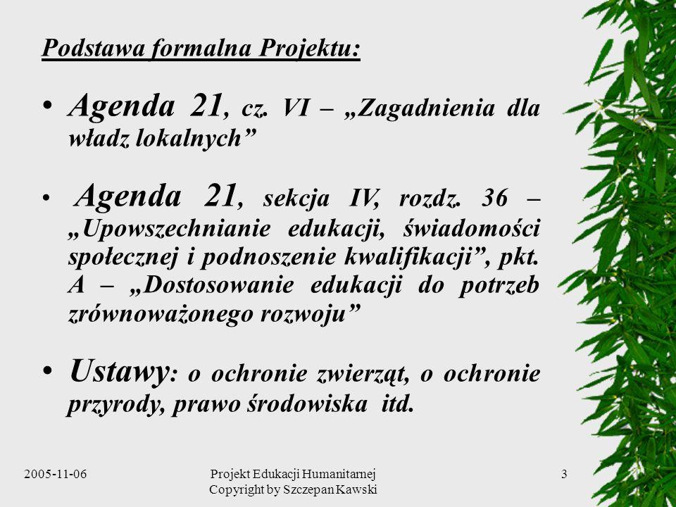 2005-11-06Projekt Edukacji Humanitarnej Copyright by Szczepan Kawski 3 Podstawa formalna Projektu: Agenda 21, cz.