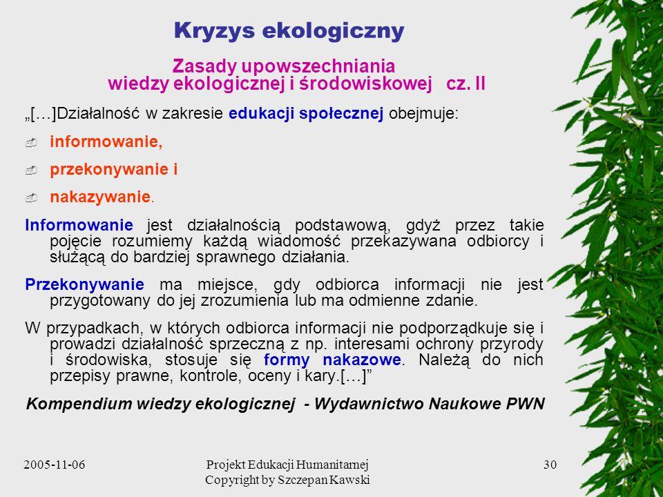 2005-11-06Projekt Edukacji Humanitarnej Copyright by Szczepan Kawski 30 Kryzys ekologiczny Zasady upowszechniania wiedzy ekologicznej i środowiskowej cz.