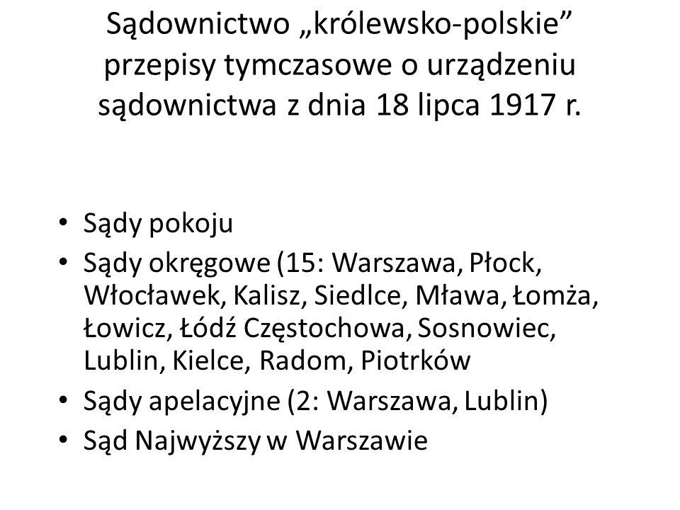 Sądownictwo królewsko-polskie przepisy tymczasowe o urządzeniu sądownictwa z dnia 18 lipca 1917 r. Sądy pokoju Sądy okręgowe (15: Warszawa, Płock, Wło