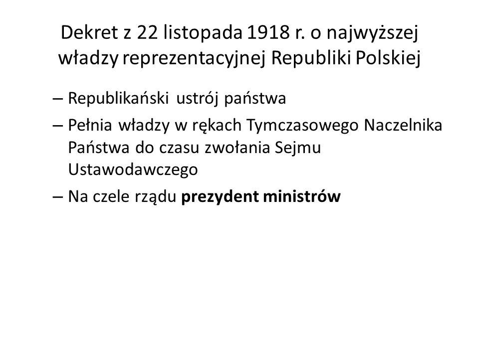 Tymczasowy Naczelnik Państwa – Powoływał rząd (ministrów i prezydenta ministrów) – Pociągał ich do odpowiedzialności (przed nim samym) – Uprawnienia ustawodawcze (dekrety) – Zatwierdzanie i promulgacja w Dzienniku Ustaw aktów uchwalanych przez Radę Ministrów