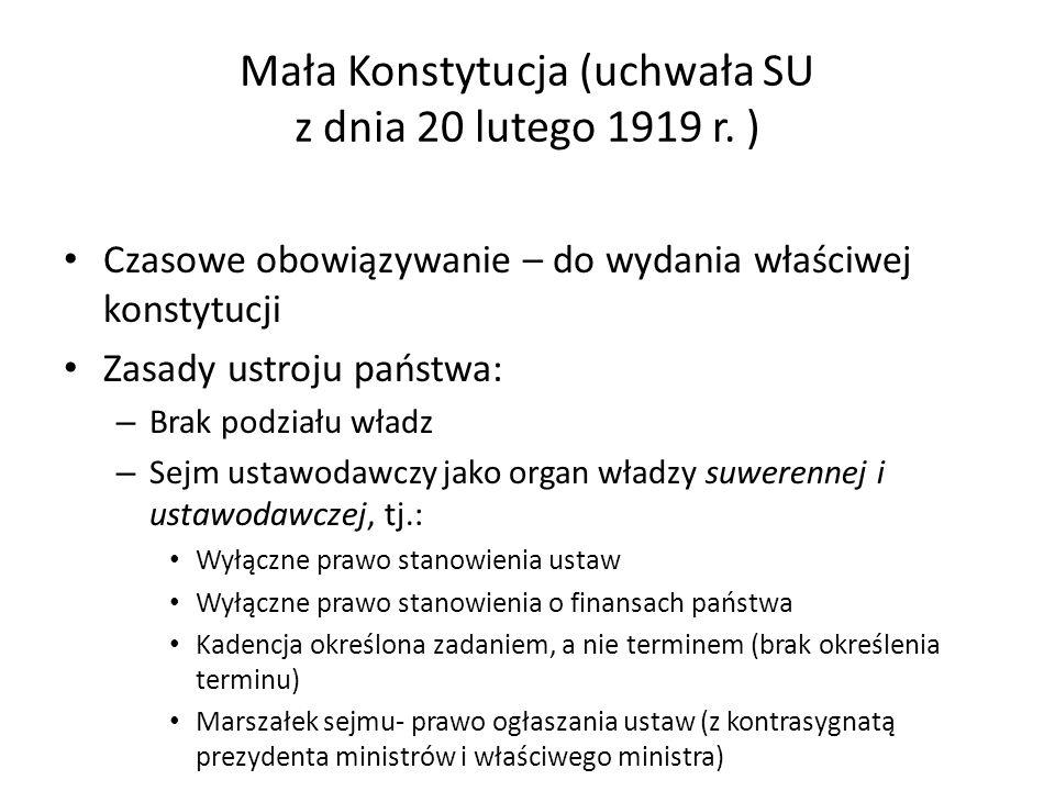 Mała Konstytucja (uchwała SU z dnia 20 lutego 1919 r. ) Czasowe obowiązywanie – do wydania właściwej konstytucji Zasady ustroju państwa: – Brak podzia