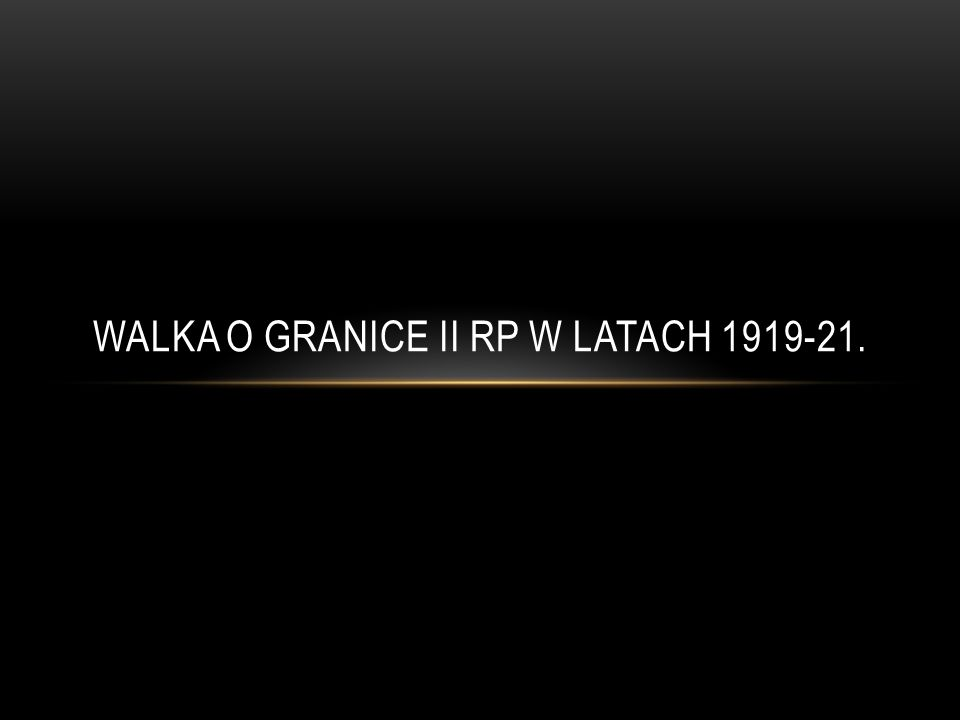 WALKA O GRANICE II RP W LATACH 1919-21.