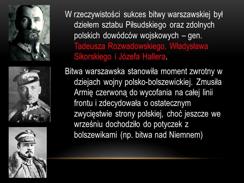 W rzeczywistości sukces bitwy warszawskiej był dziełem sztabu Piłsudskiego oraz zdolnych polskich dowódców wojskowych – gen. Tadeusza Rozwadowskiego,