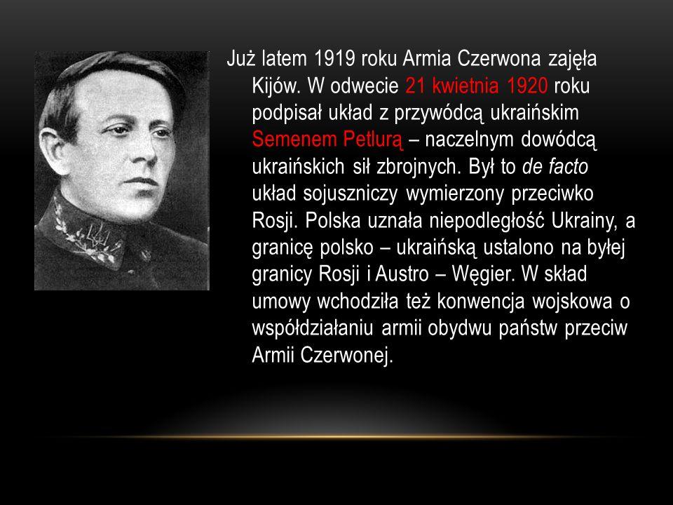 Już latem 1919 roku Armia Czerwona zajęła Kijów. W odwecie 21 kwietnia 1920 roku podpisał układ z przywódcą ukraińskim Semenem Petlurą – naczelnym dow