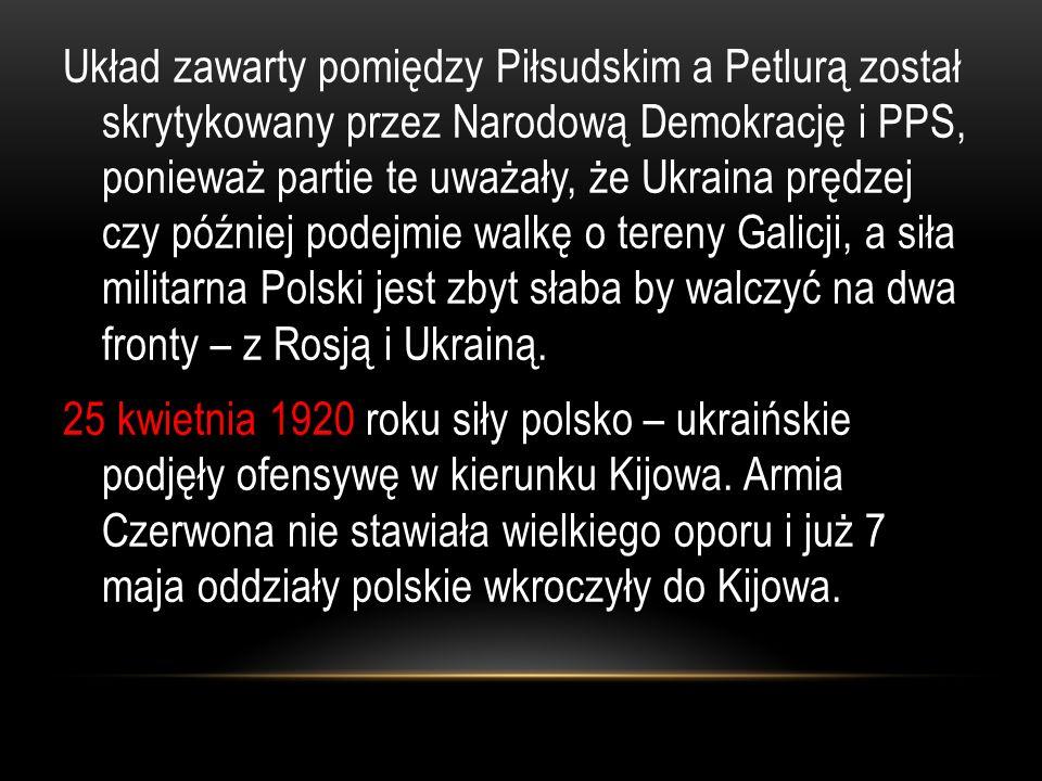 Układ zawarty pomiędzy Piłsudskim a Petlurą został skrytykowany przez Narodową Demokrację i PPS, ponieważ partie te uważały, że Ukraina prędzej czy pó