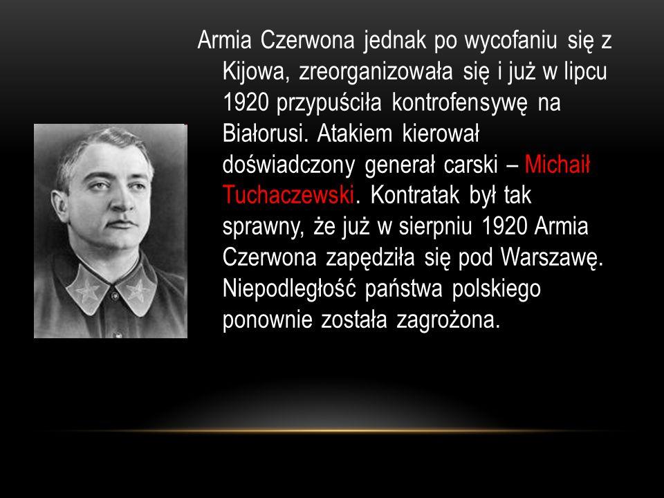 WALKA O WARSZAWĘ Jeszcze w lipcu 1920 po stronie radzieckiej utworzony został Tymczasowy Komitet Rewolucyjny Polski, w którego skład weszli: -Feliks Dzierżyński -Julian Marchlewski -Feliks Kon Organizacja ta miała na celu przejąć władzę w Warszawie po zajęciu jej przez bolszewików.