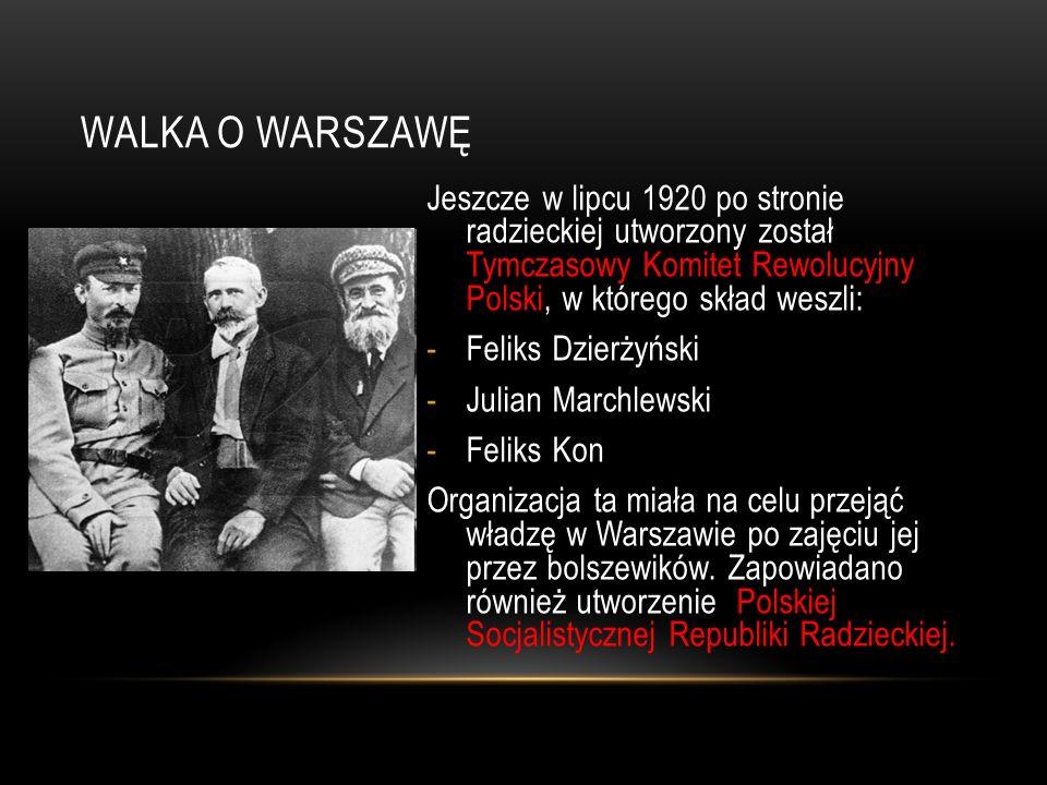 WALKA O WARSZAWĘ Jeszcze w lipcu 1920 po stronie radzieckiej utworzony został Tymczasowy Komitet Rewolucyjny Polski, w którego skład weszli: -Feliks D